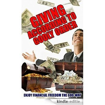 GIVING according to GODLY ORDER: ENJOY FINANCIAL FREEDOM THE GOD-WAY (English Edition) [Kindle-editie]