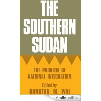 The Southern Sudan: The Problem of National Integration (Cass Library of African Studies. General Studies,) [Kindle-editie]