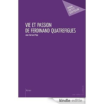 Vie et passion de Ferdinand Quatrefigues (MON PETIT EDITE) [Kindle-editie]