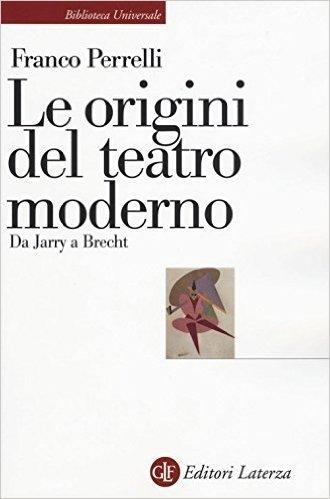 Le origini del teatro moderno. Da Jarry a Brecht