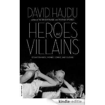 Heroes and Villains: Essays on Music, Movies, Comics, and Culture [Kindle-editie]