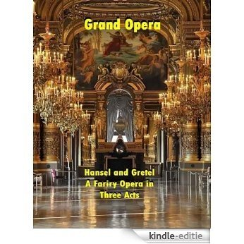 Hansel and Gretel A Fariry Opera in Three Acts (English Edition) [Kindle-editie]