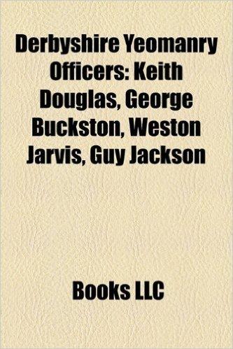 Derbyshire Yeomanry Officers: Keith Douglas, George Buckston, Weston Jarvis, Guy Jackson