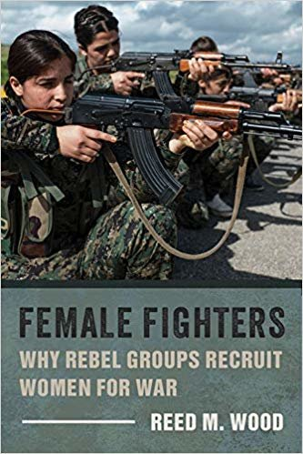 Female Fighters: Why Rebel Groups Recruit Women for War