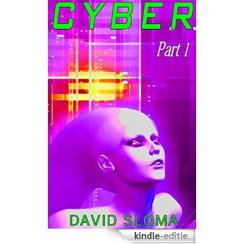 Cyber - Part 1 (of 4) (cyberpunk science fiction short story series) (English Edition) [Kindle-editie]