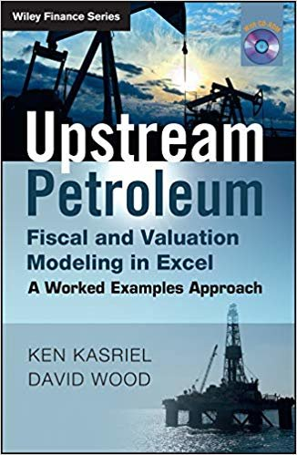 Upstream Petroleum Fiscal Cashflow Modelling with Excel and Crystal Ball: A Worked Examples Approach