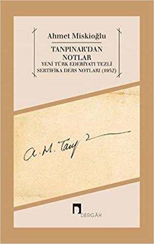Tanpınar'dan Notlar: Yeni Türk Edebiyatı Tezli Sertifika Ders Notları (1952)