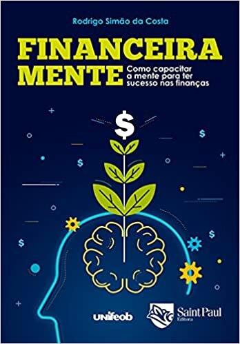 Financeira Mente: Como Capacitar a Mente Para ter Sucesso nas Finanças