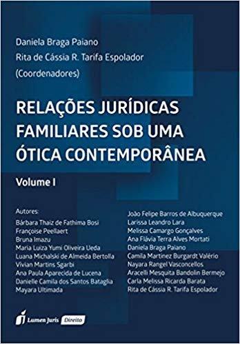 Relações Jurídicas Familiares Sob Uma Ótica Contemporânea. 2018 – Volume I