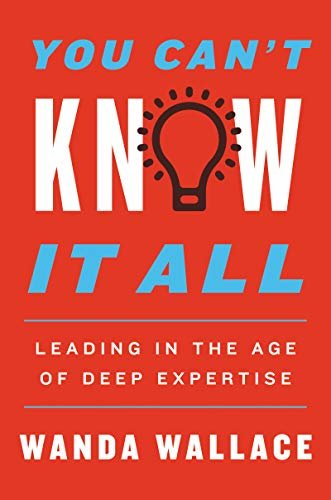 You Can't Know It All: Leading in the Age of Deep Expertise (English Edition) descargar