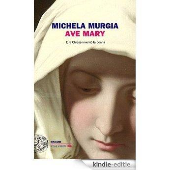 Ave Mary: E la Chiesa inventò la donna (Einaudi. Stile libero big) (Italian Edition) [Kindle-editie]