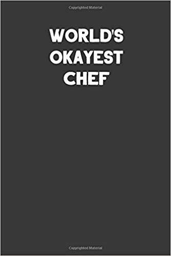 World's Okayest Chef: Blank Lined Composition Notebook Journals to Write in For Men or Women