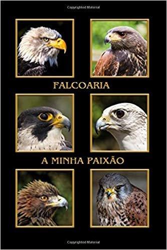 Falcoaria minha paixão: Águias e falcões, abutres, aves de rapina. Formato A5, 120 páginas, cinza discreto alinhado. Entradas diárias, notas e diário, ... o falcoeiro, amigos da natureza e aves.
