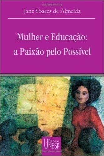 Mulher e educação: a paixão pelo possível (Coleção Prismas) baixar