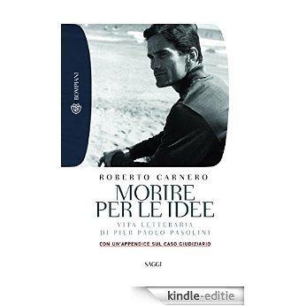 Morire per le idee: Vita letteraria di Pier Paolo Pasolini (Tascabili. Saggi) [Kindle-editie]