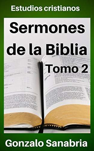 Sermones de la Biblia: para predicar.   Estudios cristianos  = (Predicaciones bíblicas nº 2)