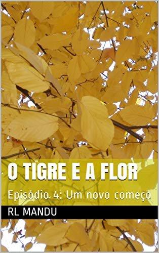O Tigre e a Flor: Episódio 4: Um novo começo