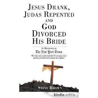 Jesus Drank, Judas Repented and God Divorced His Bride (English Edition) [Kindle-editie]
