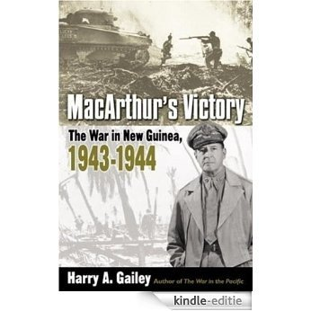 MacArthur's Victory: The War in New Guinea, 1943-1944 [Kindle-editie]