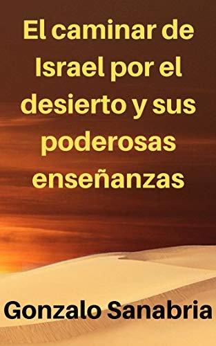 El caminar de Israel por el desierto y sus poderosas enseñanzas: Estudios bíblicos