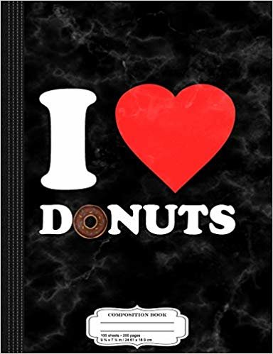 I Love Donuts Composition Notebook: College Ruled 9¾ x 7½ 100 Sheets 200 Pages For Writing