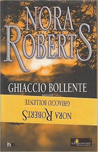 GHIACCIO BOLLENTE,NORA ROBERTS