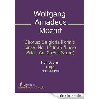 """Chorus: Se gloria il crin ti cinse, No. 17 from """"Lucio Silla"""", Act 2 (Full Score) [Kindle-editie]"""
