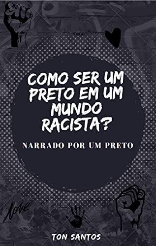 COMO SER UM PRETO EM UM MUNDO RACISTA