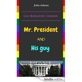 Gay Romantic Comedy : Mr. President and His Guy: New Elected President and and his funny story when the lovely stranger becomes his bodyguard (English Edition) [Kindle-editie]