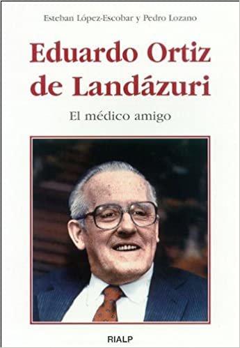 Eduardo Ortiz de Landázuri : el médico amigo (Libros sobre el Opus Dei)