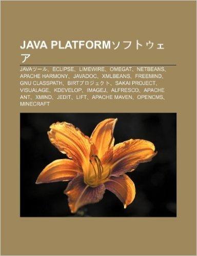 Java Platformsofutou EA: Javats Ru, Eclipse, Limewire, Omegat, Netbeans, Apache Harmony, Javadoc, Xmlbeans, Freemind, Gnu Classpath