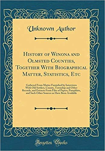 History of Winona and Olmsted Counties, Together With Biographical Matter, Statistics, Etc: Gathered From Matter Furnished by Interviews With Old ... Files of Papers, Pamphlets, and Such Other So