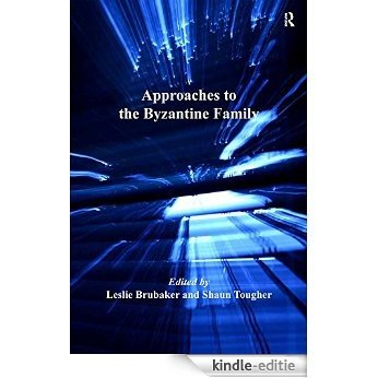 Approaches to the Byzantine Family (Birmingham Byzantine and Ottoman Studies) [Kindle-editie]