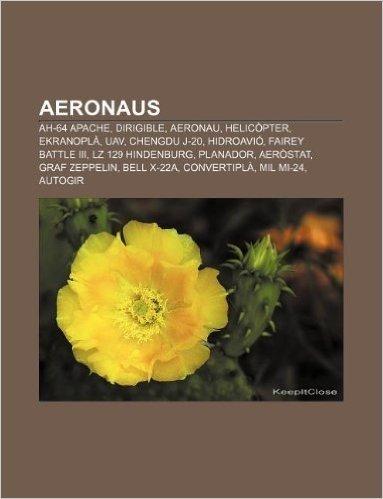 Aeronaus: Ah-64 Apache, Dirigible, Aeronau, Helicopter, Ekranopla, Uav, Chengdu J-20, Hidroavio, Fairey Battle III, Lz 129 Hinde