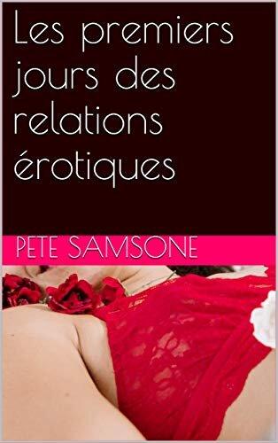 Les premiers jours des relations érotiques (French Edition)