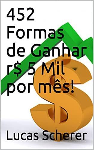 452 Formas de Ganhar r$ 5 Mil por mês!