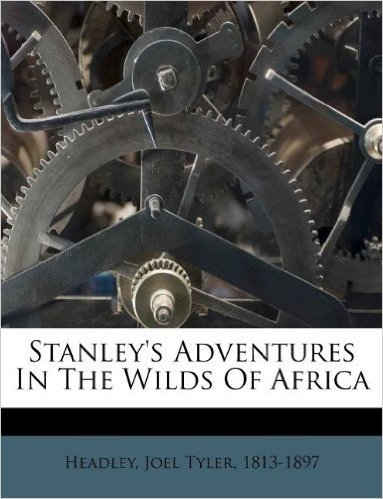 Stanley's Adventures in the Wilds of Africa