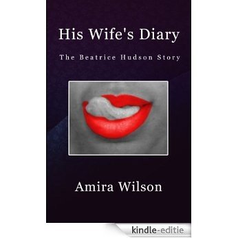 His Wife's Diary: The Beatrice Hudson Story (English Edition) [Kindle-editie]