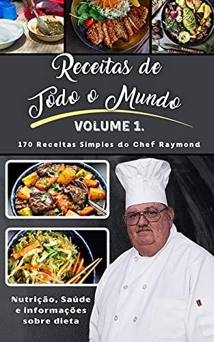 Receitas de Todo o Mundo : Volume I do Chef Raymond
