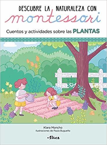 Descubre la Naturaleza con Montessori. Cuentos y actividades sobre las plantas (Juega y aprende)