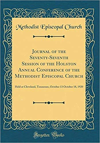 Journal of the Seventy-Seventh Session of the Holston Annual Conference of the Methodist Episcopal Church: Held at Cleveland, Tennessee, October 13 October 18, 1920 (Classic Reprint)