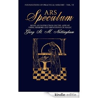 Ars Speculum: Being an Instruction on the Arte of Using Mirrors and Shewstones in Magic (Foundations of Practical Sorcery Book 6) (English Edition) [Kindle-editie]