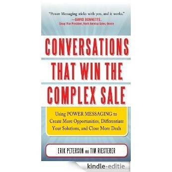 Conversations That Win the Complex Sale:  Using Power Messaging to Create More Opportunities, Differentiate your Solutions, and Close More Deals [Kindle-editie]