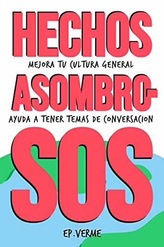 HECHOS ASOMBROSOS: Mejora tu cultura general. Ayuda a tener temas de conversación.