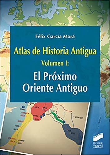 Atlas de Historia Antigua. Volumen 1: El Próximo Oriente Antiguo (Ciencias Sociales y Humanidades)