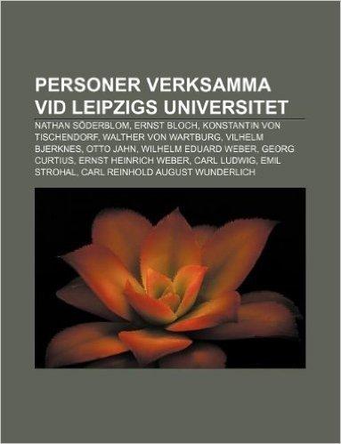 Personer Verksamma VID Leipzigs Universitet: Nathan Soderblom, Ernst Bloch, Konstantin Von Tischendorf, Walther Von Wartburg, Vilhelm Bjerknes