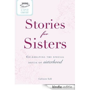 A Cup of Comfort Stories for Sisters: Celebrating the special bonds of sisterhood [Kindle-editie]