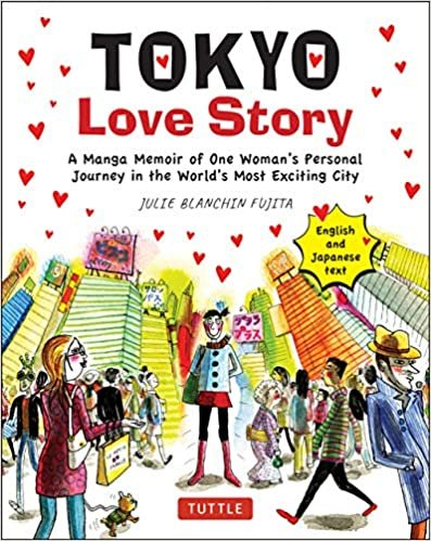 Tokyo Love Story: A Manga Memoir of One Woman's Personal Journey in the World's Most Exciting City - Told in English and Japanese