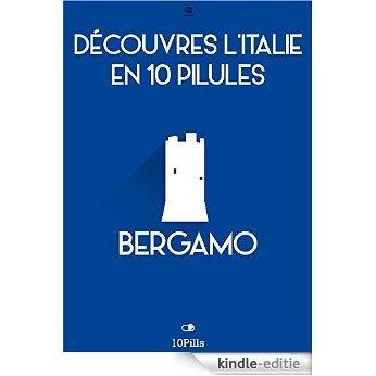 Découvres l'Italie en 10 Pilules - Bergamo [Kindle-editie]