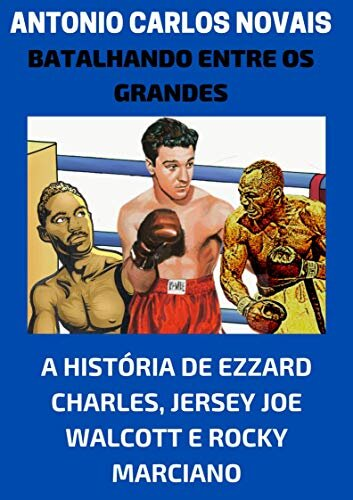 Batalhando entre os grandes: A história de Ezzard Chales, Jersey Joe Walcott e Rocky Marciano